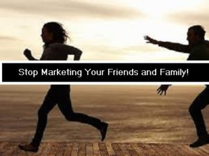 Stop Marketing to your Friends and Family!